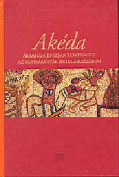 Akéda - Ábrahám és Izsák története az egyházatyák értelmezésében - Heidl György (szerk.)