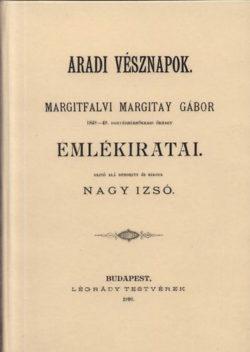 Aradi vésznapok - Margitfalvi margitay Gábor emlékiratai - Margitay Gábor