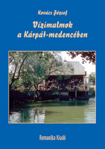 Vízimalmok a Kárpát-medencében - Dr. Kovács József