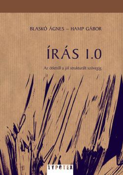 Írás 1.0  - Az ötlettől a jól strukturált szövegig - Blaskó Ágnes