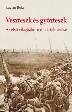 Vesztesek és győztesek - Az első világháború újraértelmezése - Erdély és a békeszerződések a román sztártörténész szemével - Boia Lucian