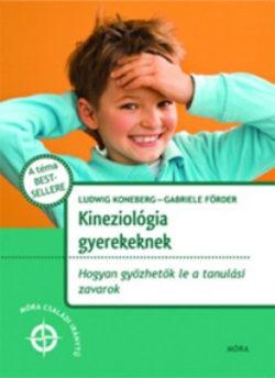 Kineziológia gyerekeknek  - Hogyan győzhetők le a tanulási zavarok - Ludwig Koneberg; Gabrielle Förder
