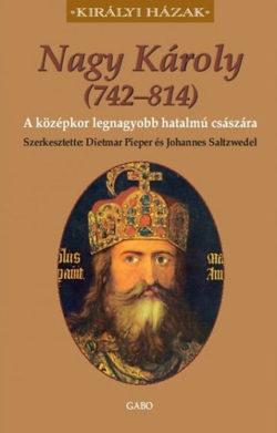 Nagy Károly (742–814) - A középkor legnagyobb hatalmú császára - Johannes Saltzwedel; Dietmar Pieper