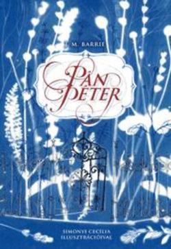 Pán Péter - A legendás történet alapjául szolgáló két kisregény - James M. Barrie