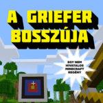 A griefer bosszúja - Grieferek ligája 3. - Egy nem hivatalos Minecraft regény - Winter Morgan