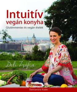 Intuitív vegán konyha - Gluténmentes és vegán ételek - Deli Zsófia