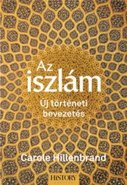 Az iszlám - Új történeti bevezetés - Carole Hillenbrand