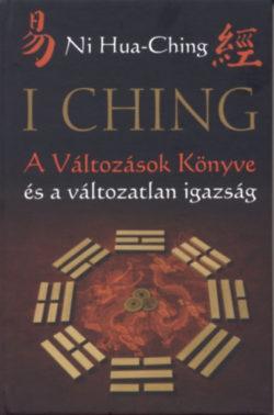 I Ching - A Változások Könyve és a változatlan igazság - 2. kiadás - Ni Hua-Ching