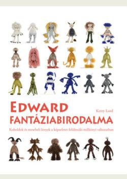 Edward fantáziabirodalma - Koboldok és mesebeli lények a képzeletet felülmúló milliónyi változatban - Kerry Lord