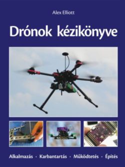 Drónok kézikönyve - Alkalmazás - Karbantartás - Működtetés - Építés - Alex Elliott