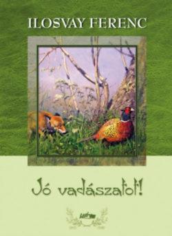 Jó vadászatot! - Ilosvay Ferenc