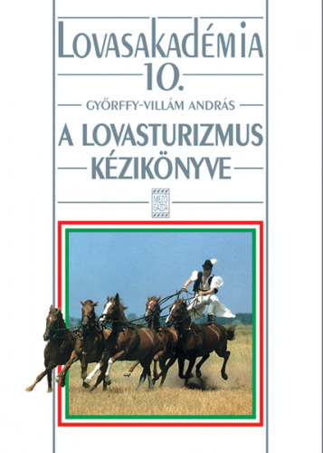 A lovasturizmus kézikönyve - Lovasakadémia 10. - Győrffy-Villám András