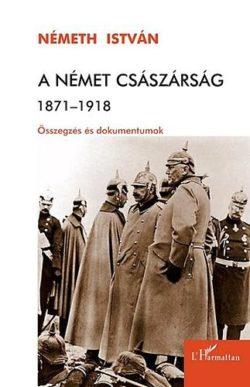 A német császárság 1871-1918 - Összegzés és dokumentumok - Összegzés és dokumentumok - Németh István