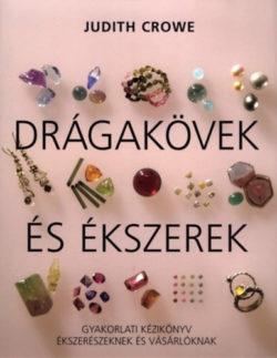 Drágakövek és ékszerek - Gyakorlati kézikönyv ékszerészeknek és vásárlóknak - Judith Crowe