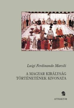 A magyar királyság történetének kivonata - Luigi Ferdinando Marsili