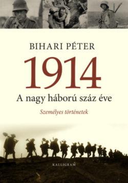1914 - A nagy háború száz éve - Bihari Péter