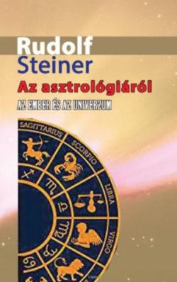 Az asztrológiáról - Az ember és az Univerzum - Rudolf Steiner