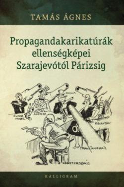 Propagandakarikatúrák ellenségképei Szarajevótól Párizsig - Tamás Ágnes