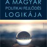 A magyar politikai fejlődés logikája - Összehasonlítható-e a jelen a múlttal