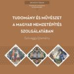 Tudomány és művészet a magyar nemzetépítés szolgálatában - Szöveggyűjtemény -