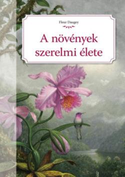 A növények szerelmi élete - Fleur Daugey