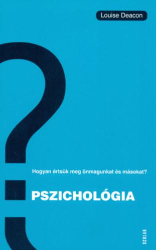 Pszichológia - Hogyan értsük meg önmagunkat és másokat? - Louise Deacon
