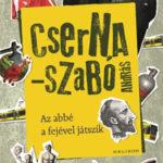 Az abbé a fejével játszik - Cserna-Szabó András