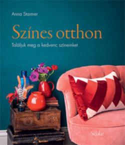 Színes otthon - Találjuk meg a kedvenc színeinket - Anna Starmer