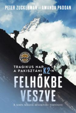 Felhőkbe veszve - Tragikus nap a pakisztáni K2-n - A serpa mászók rendkívüli története - Peter Zuckerman