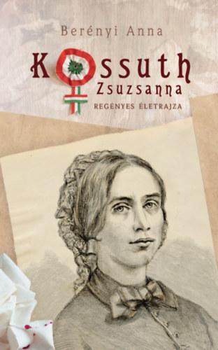 Kossuth Zsuzsanna regényes életrajza - Berényi Anna