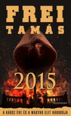 2015 - A káosz éve és a magyar elit háborúja - Frei Tamás