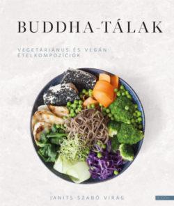 Buddha-tálak - Vegetáriánus és vegán ételkompozíciók - Janits-Szabó Virág