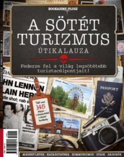 A sötét turizmus útikalauza - Bookazine Plusz -