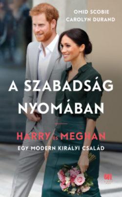 A szabadság nyomában - Harry és Meghan - egy modern királyi család - Omid Scobie