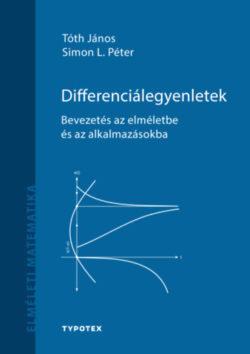 Differenciálegyenletek - Bevezetés az elméletbe és az alkalmazásokba - Tóth János