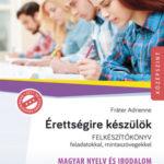 Érettségire készülök - Magyar nyelv és irodalom - Felkészítőkönyv feladatokkal