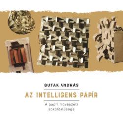 Az intelligens papír - A papír művészeti sokoldalúsága - Butak András
