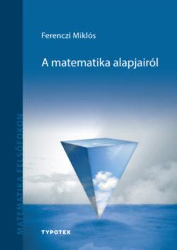 A matematika alapjairól - Ferenczi Miklós