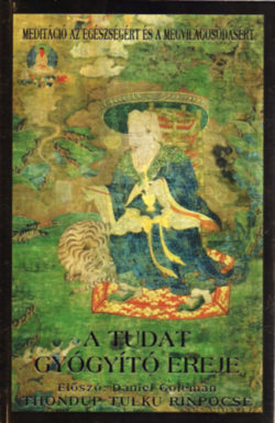 A tudat gyógyító ereje - Egyszerű meditációs gyakorlatok az egészség