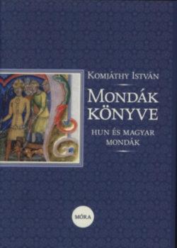 Mondák könyve - Hun és magyar mondák - Komjáthy István