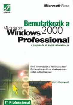 Bemutatkozik a Microsoft Windows 2000 professional - A magyar és az angol változathoz is - Jerry Honeycutt