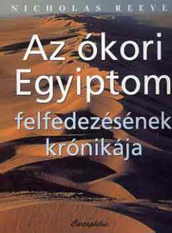 Az ókori Egyiptom felfedezésének krónikája - Nicholas Reeves