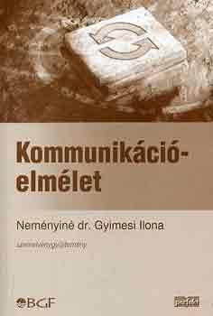 Kommunikációelmélet - Szemelvénygyűjtemény - Szemelvénygyűjtemény - Neményiné Gyimesi Ilona