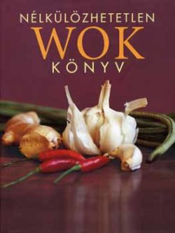 Nélkülözhetetlen wok könyv - Cseh Szilvia /szerk./