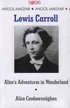 Alice csodaországban - Alice's Adventures in Wonderland - Alice Csodaországban - Lewis Carroll
