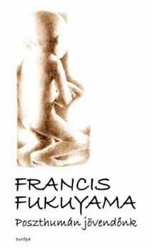 Poszthumán jövendőnk-A biotechnológiai forradalom következményei - Francis Fukuyama