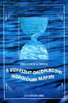 A vízkészlet-gazdálkodás hidrológiai alapjai - Stelczer Károly