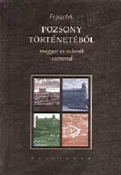 Fejezetek Pozsony történetéből magyar és szlovák szemmel - MAGYAR ÉS SZLOVÁK SZEMMEL - Czoch Gábor (szerk.)
