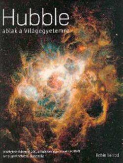 Hubble - ablak a világegyetemre - Robin Kerrod