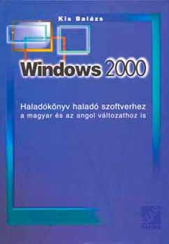 Windows 2000 Haladókönyv haladó szoftverhez. Magyar-angol változathoz - Haladókönyv haladó szoftverhez a magyar és az angol változathoz is - Kis Balázs